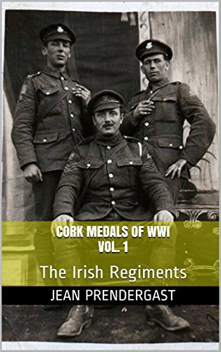 CORK MEDALS OF WWI VOL. 1: The Irish Regiments  by  Jean Prendergast