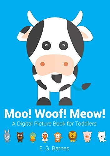 Moo! Woof! Meow!: A Digital Picture Book for Toddlers - Animal Sounds  by  E.G. Barnes