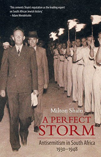 Perfect Storm: Antisemitism in South Africa 1930 - 1948  by  Milton Shain