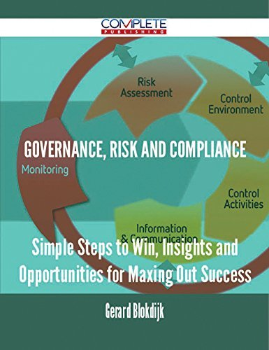 Governance, Risk and Compliance - Simple Steps to Win, Insights and Opportunities for Maxing Out Success  by  Gerard Blokdijk