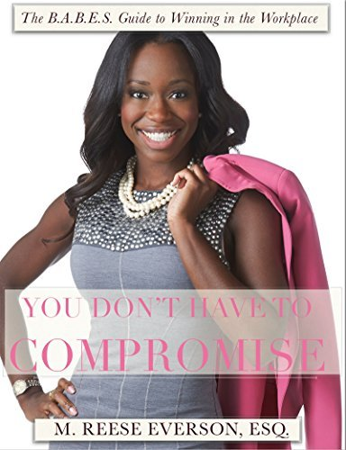 The BABES Guide to Winning in the Workplace: You Dont Have to Compromise  by  M. Reese Everson