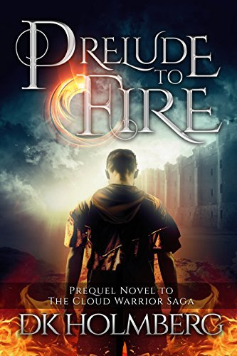 Prelude to Fire (The Cloud Warrior Saga, #0.5) D.K. Holmberg