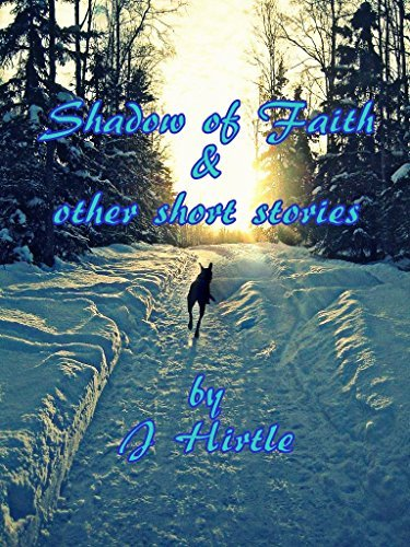 Shadow of Faith: and other short stories  by  J Hirtle