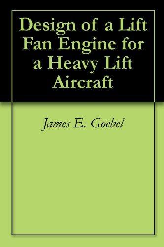 Design of a Lift Fan Engine for a Heavy Lift Aircraft James E. Goebel