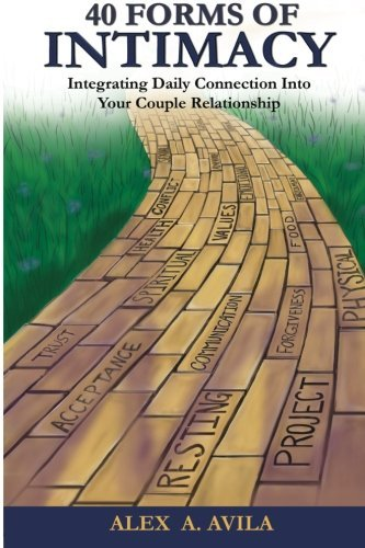 40 Forms of Intimacy: Integrating Daily Connection Into Your Couple Relationship  by  Alex  Avila