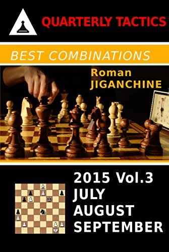 Best Combinations of 2015: July, August, September (Quarterly Chess Tactics Book 3) Roman Jiganchine