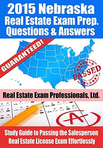 2015 Nebraska Real Estate Exam Prep Questions and Answers: Study Guide to Passing the Salesperson Real Estate License Exam Effortlessly  by  Real Estate Exam Professionals Ltd.