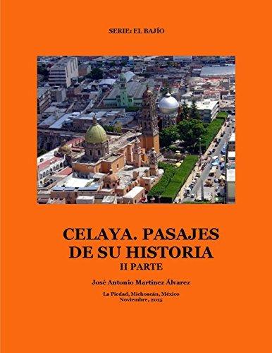 Celaya. Pasajes de su historia (El Bajío nº 2)  by  José Antonio Martínez Álvarez