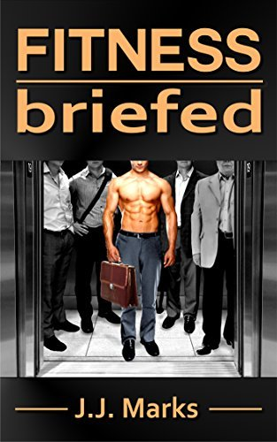 Fitness Briefed: Balancing Muscular Strength and Aerobic Fitness with a Professional Career  by  J.J. Marks
