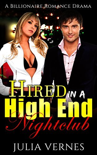 Romance: Hired In A High End Nightclub  by  Julia Vernes
