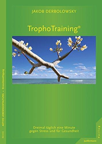 TrophoTraining: Dreimal täglich eine Minute gegen Stress und für Gesundheit  by  Jakob Derbolowsky