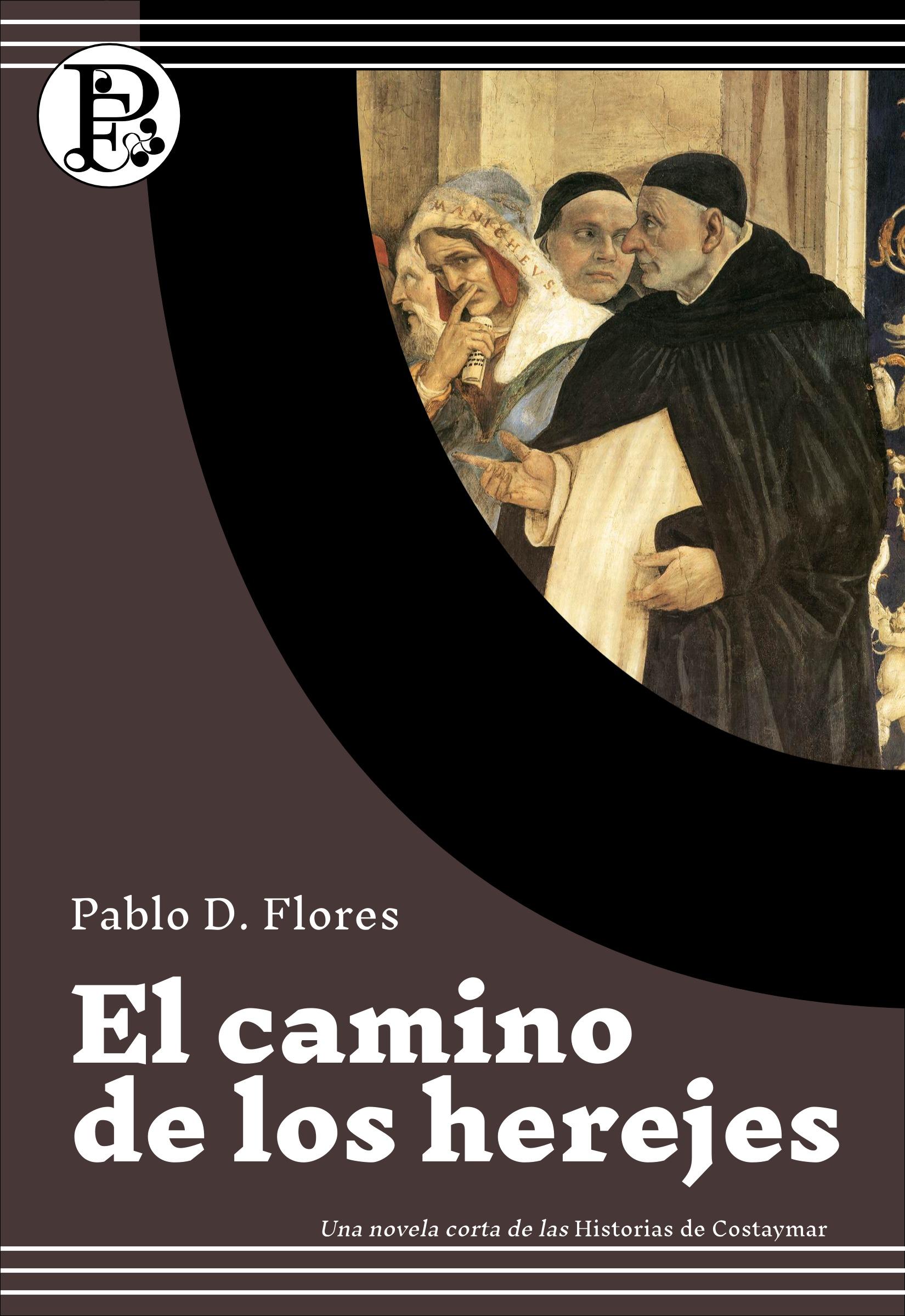 El camino de los herejes  by  Pablo D. Flores