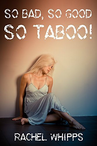 So Bad, So Good, So Taboo! Rachel Whipps