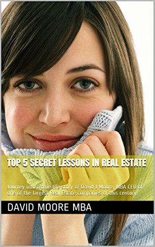 Top 5 Secret Lessons in Real Estate: Journey into a true life story of David J Moore, MBA CEO of one of the largest Real Estate companies of this century. ... - David J Moore MBA, CEO of YPN Book 1)  by  David J. Moore