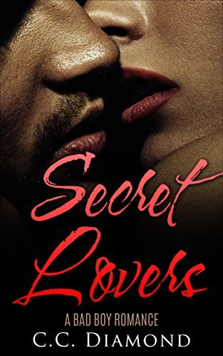 ROMANCE: SECOND CHANCES: Secret Lovers (Bad Boy Alpha Male Affair Romance)  by  C.C. Diamond