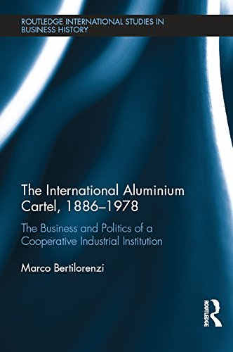 The International Aluminium Cartel: The Business and Politics of a Cooperative Industrial Institution (1886-1978) (Routledge International Studies in Business History)  by  Marco Bertilorenzi
