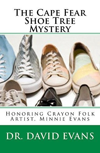 The Cape Fear Shoe Tree Mystery: Honoring Crayon Folk Artist Minnie Evans  by  David Evans