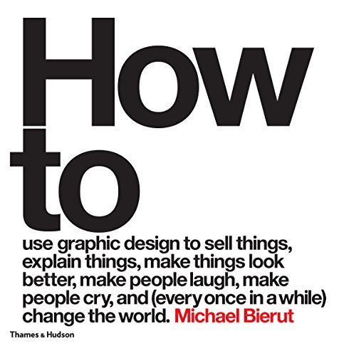 How to use graphic design to sell things, explain things, make things look better, make people laugh, make people cry, and (every once in a while) change the world Michael Bierut