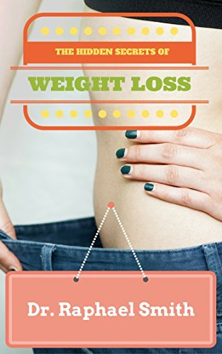 THE HIDDEN SECRETS OF WEIGHT LOSS: Dieticians Spanning The Globe Finally Unveil Their Greatest Secrets To Losing Weight Dr. Raphael Smith