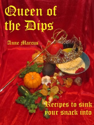 Queen of the Dips: Recipes to Sink Your Snack Into.  by  Anne Marcus
