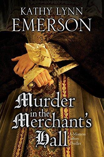 Murder in The Merchants Hall (A Mistress Jaffrey Mystery, #2)  by  Kathy Lynn Emerson