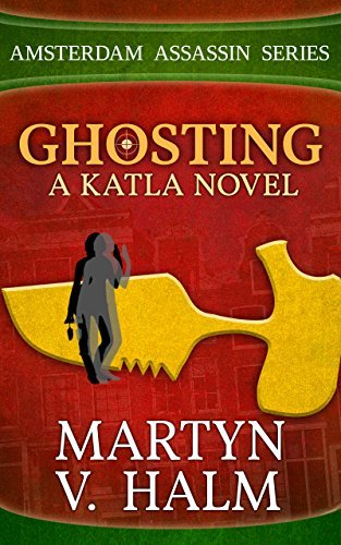 Ghosting - A Katla Novel (Amsterdam Assassin Series Book 4)  by  Martyn V. Halm