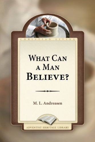 What Can A Man Believe  by  M.L. Andreason