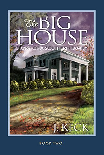 The Big House: Story of a Southern Family (The Big House Story of a Southern Family Book 2)  by  J. Keck