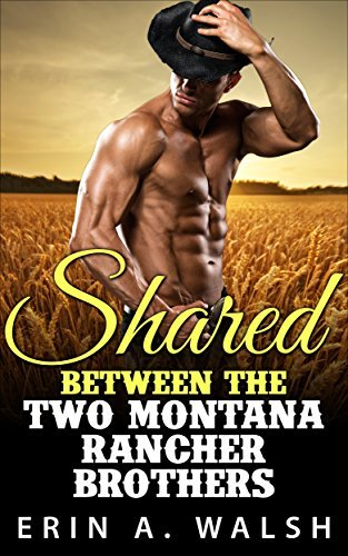 Romance: Shared Between The Two Rancher Brothers, A Western Historical Romance  by  Erin A. Walsh