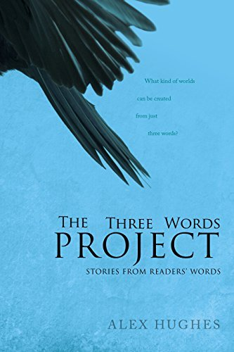 The Three Words Project: Short Stories Inspired By Readers Alex  Hughes