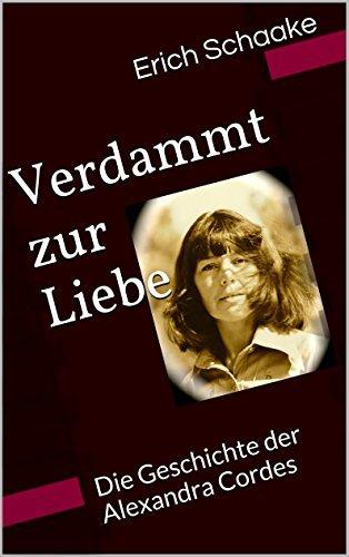 Verdammt zur Liebe: Die Geschichte der Alexandra Cordes  by  Erich Schaake
