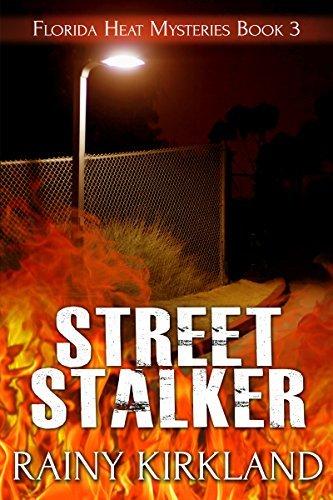 Street Stalker (Florida Heat Book 3) Rainy Kirkland
