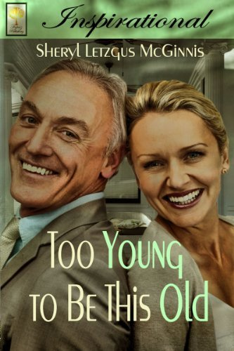 TOO YOUNG TO BE THIS OLD ~ MATURE ANTHOLOGY Sheryl McGinnis