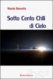 Sotto cento chili di cielo  by  Nunzio Bonavita