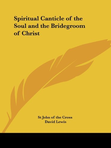 Spiritual Canticle of the Soul and the Bridegroom of Christ Saint John of the Cross