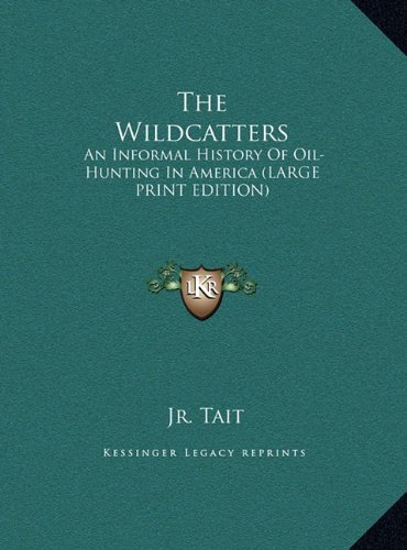 The Wildcatters: An Informal History Of Oil-Hunting In America Samuel W Tait Jr