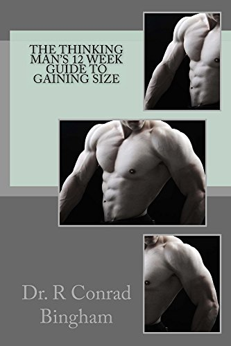 The Thinking Mans 12 Week Guide to Gaining Size R Bingham