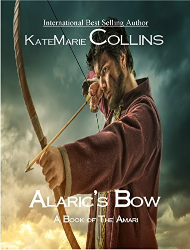 Alarics Bow: A Book of the Amari KateMarie Collins