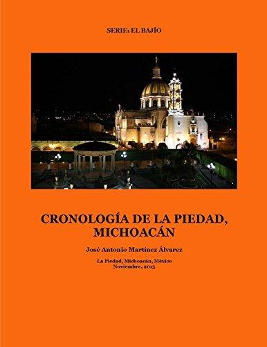 Cronología de La Piedad, Michoacán: Desde la época prehispánica hasta nuestros días  by  José Antonio Martínez Álvarez