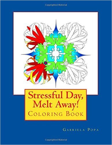 Stressful Day, Melt Away!: Adult Coloring Book Gabriela Popa