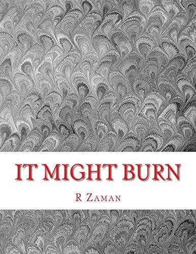 It Might Burn  by  R Zaman
