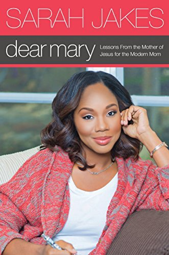 Dear Mary: Lessons From the Mother of Jesus for the Modern Mom  by  Sarah Jakes