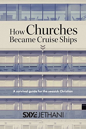 How Churches Became Cruise Ships: A Survival Guide for the Seasick Christian  by  Skye Jethani