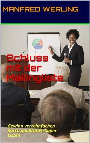 Schluss mit der Mailingliste: Gewinn verzehnfachen durch qualitative Super-Listen  by  Manfred Werling