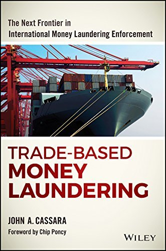 Trade-Based Money Laundering: The Next Frontier in International Money Laundering Enforcement (Wiley and SAS Business Series)  by  John a Cassara