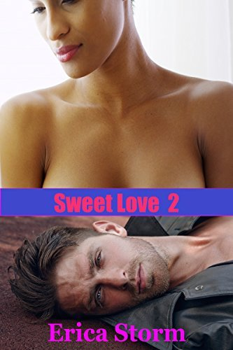 Sweet Love (Part 2) (Sweet Embrace)  by  Erica Storm