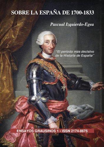 Sobre la España de 1700-1833 (Ensayos Grausinos) Pascual Izquierdo-Egea
