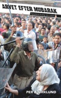 Arvet efter Mubarak: Egyptens kamp för frihet  by  Per Björklund