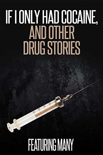 If I Only Had Cocaine, and Other Drug Stories Sam Greenspan