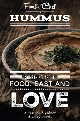 Hummus. Something about Food, East and Love: Best Hummus Recipes From All Over the World Aleksandr Slyadnev